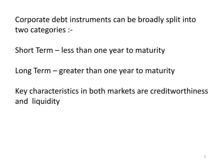 Corporate debt instruments can be broadly split into