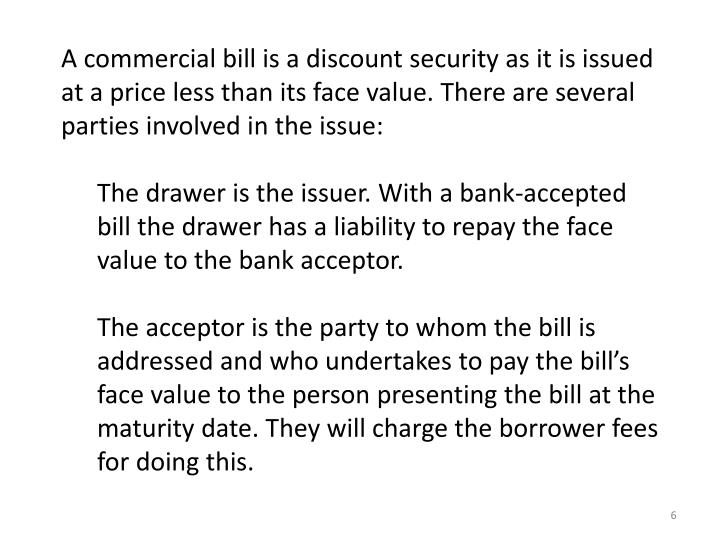 A commercial bill is a discount security as it is issued