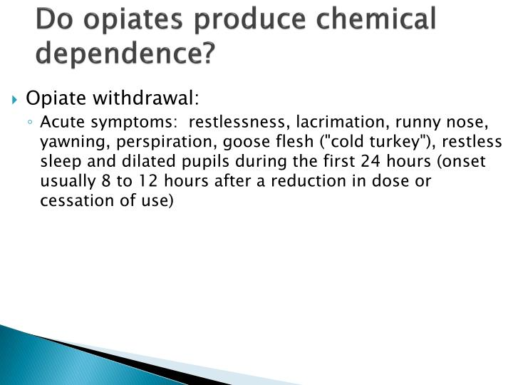 Do opiates produce chemical dependence?