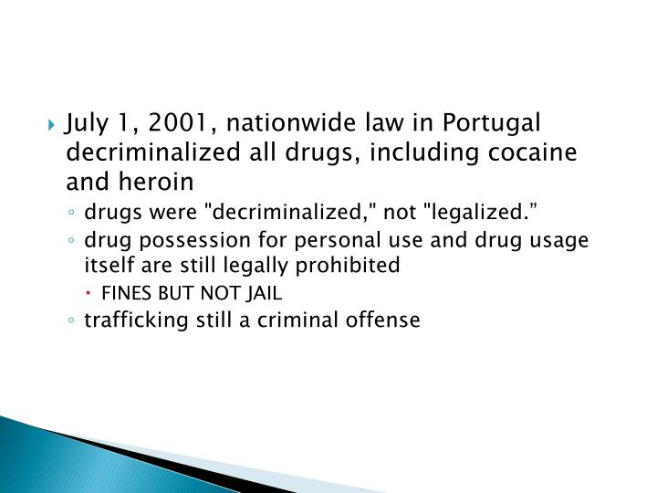 July 1, 2001, nationwide law in Portugal decriminalized all drugs, including cocaine and heroin