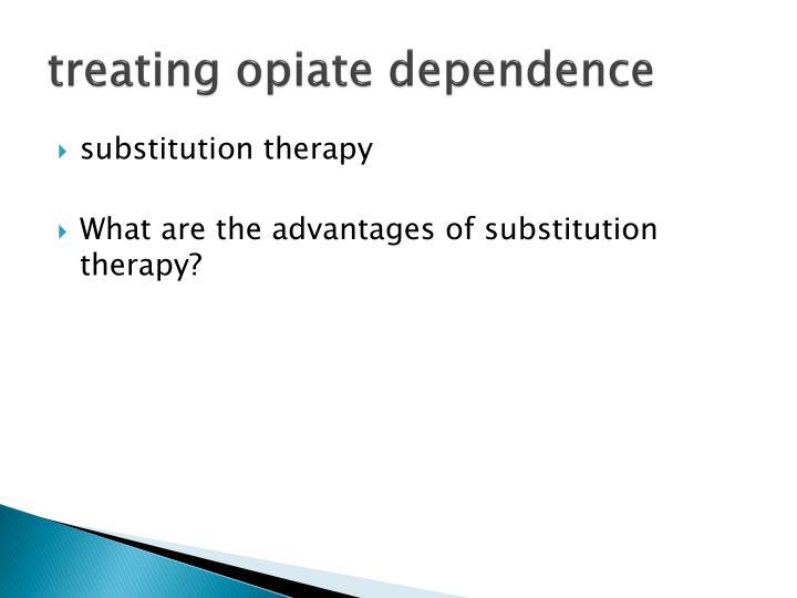 treating opiate dependence