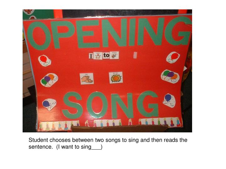 Student chooses between two songs to sing and then reads the sentence.  (I want to sing___)