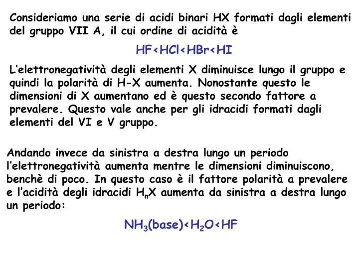 Consideriamo una serie di acidi binari HX formati dagli elementi del gruppo VII A, il cui ordine di acidit