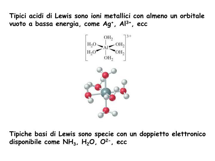 Tipici acidi di Lewis sono ioni metallici con almeno un orbitale vuoto a bassa energia, come Ag