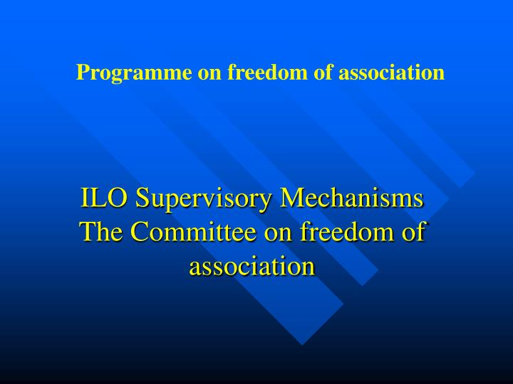 Ilo supervisory mechanisms the committee on freedom of association