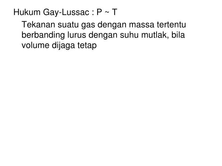 Hukum Gay-Lussac : P ~ T