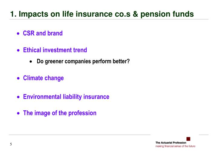1. Impacts on life insurance co.s & pension funds