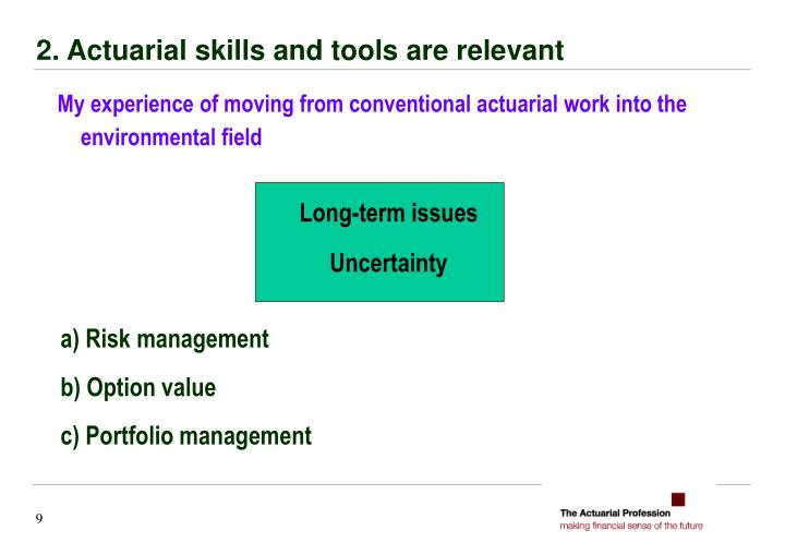 2. Actuarial skills and tools are relevant