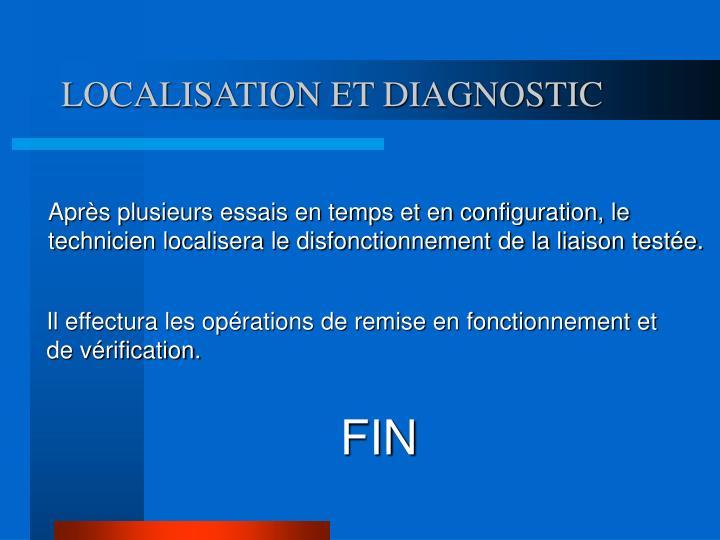LOCALISATION ET DIAGNOSTIC