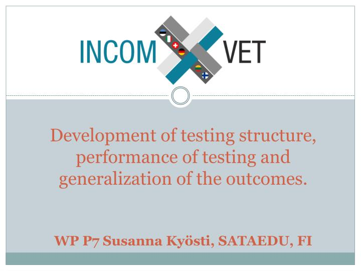 Development of testing structure, performance of testing and generalization of the outcomes.