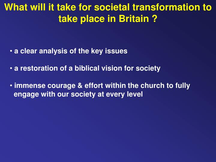 What will it take for societal transformation to take place in Britain ?