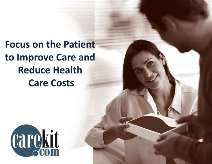 Focus on the Patient to Improve Care and Reduce Health