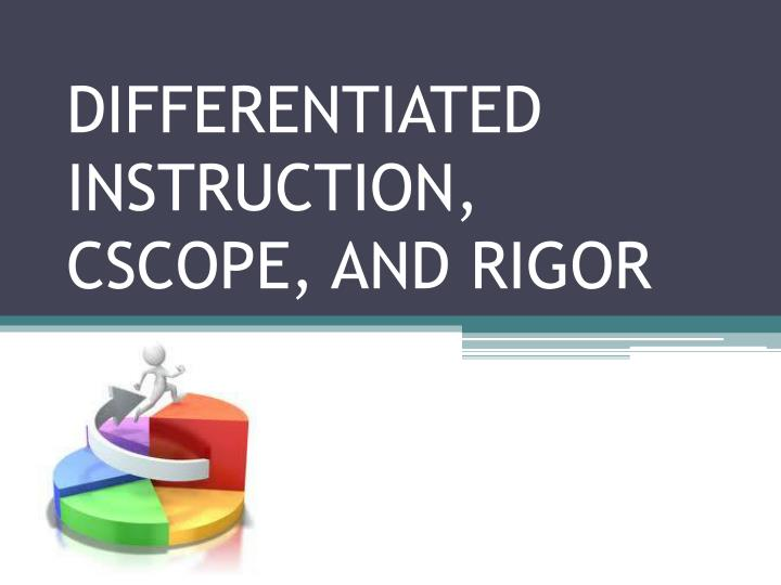 Differentiated instruction cscope and rigor