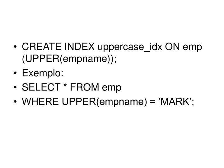 CREATE INDEX uppercase_idx ON emp (UPPER(empname));