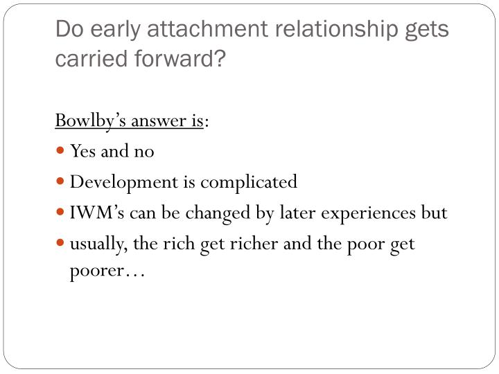 Do early attachment relationship gets carried forward?
