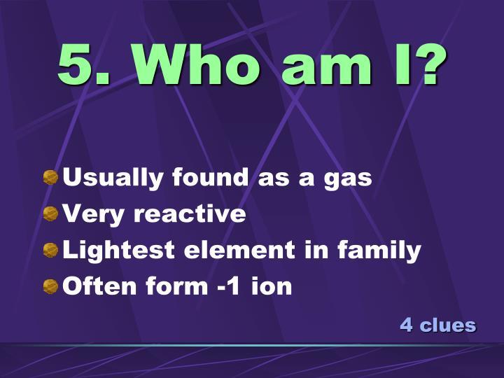 5. Who am I?