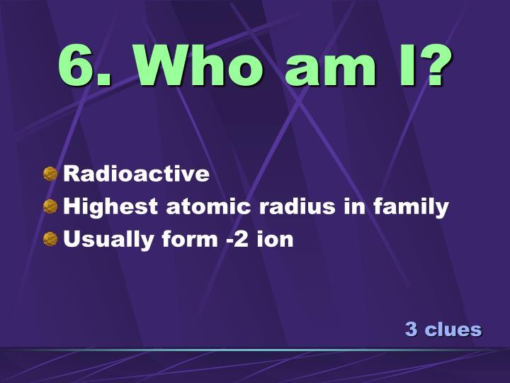 6. Who am I?