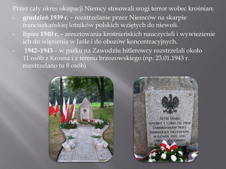 Przez cały okres okupacji Niemcy stosowali srogi terror wobec krośnian: