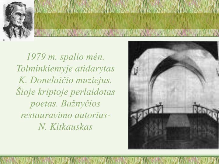 1979 m. spalio mėn. Tolminkiemyje atidarytas K. Donelaičio muziejus. Šioje kriptoje perlaidotas poetas. Bažnyčios restauravimo autorius- N. Kitkauskas