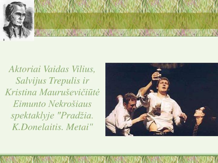 """Aktoriai Vaidas Vilius, Salvijus Trepulis ir Kristina Mauruševičiūtė Eimunto Nekrošiaus spektaklyje """"Pradžia. K.Donelaitis. Metai"""""""