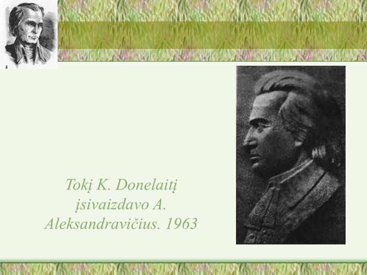 Tokį K. Donelaitį įsivaizdavo A. Aleksandravičius. 1963