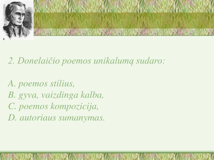 2. Donelaičio poemos unikalumą sudaro: