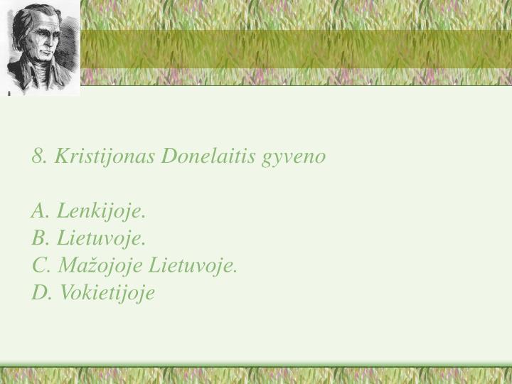 8. Kristijonas Donelaitis gyveno