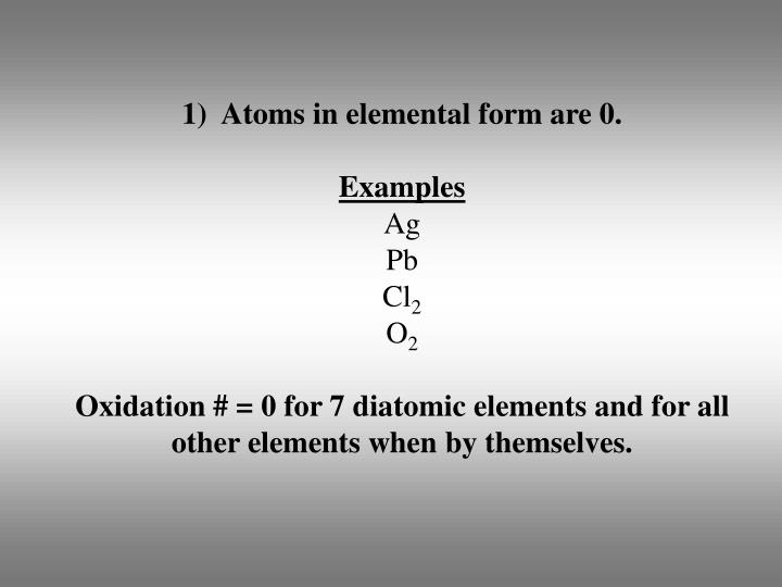 Atoms in elemental form are 0.