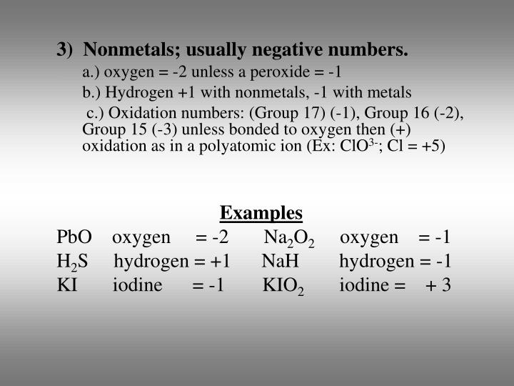 3)  Nonmetals; usually negative numbers.