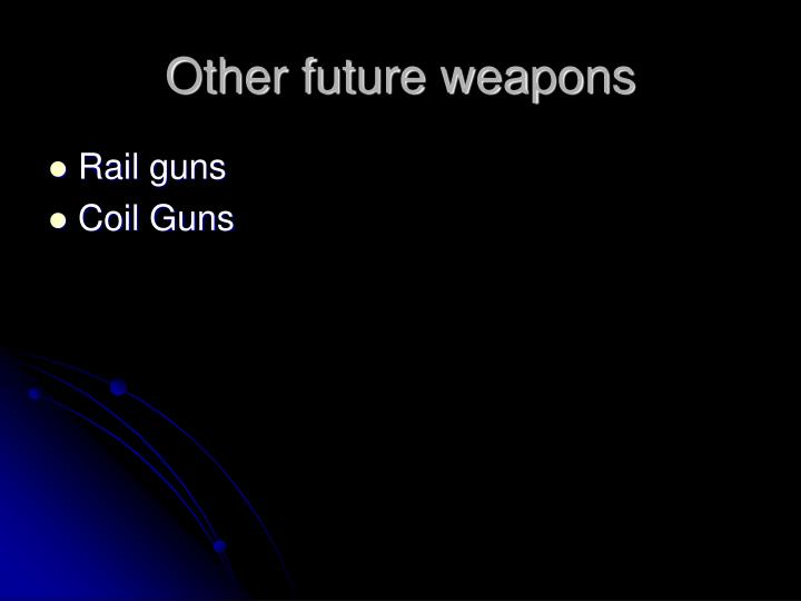 Other future weapons