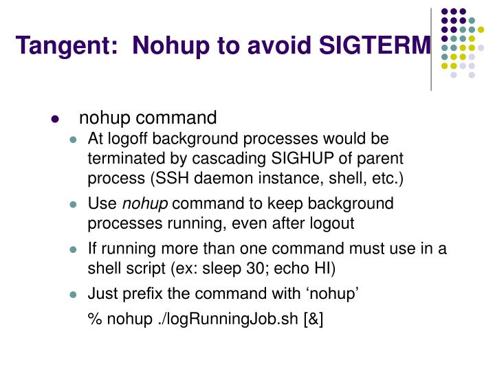 Tangent:  Nohup to avoid SIGTERM