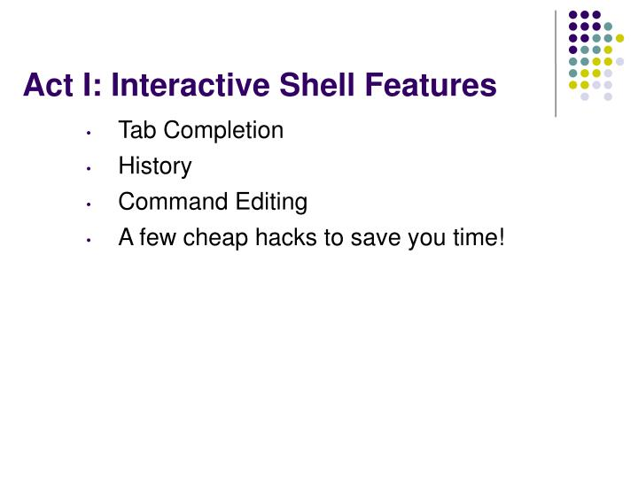 Act I: Interactive Shell Features