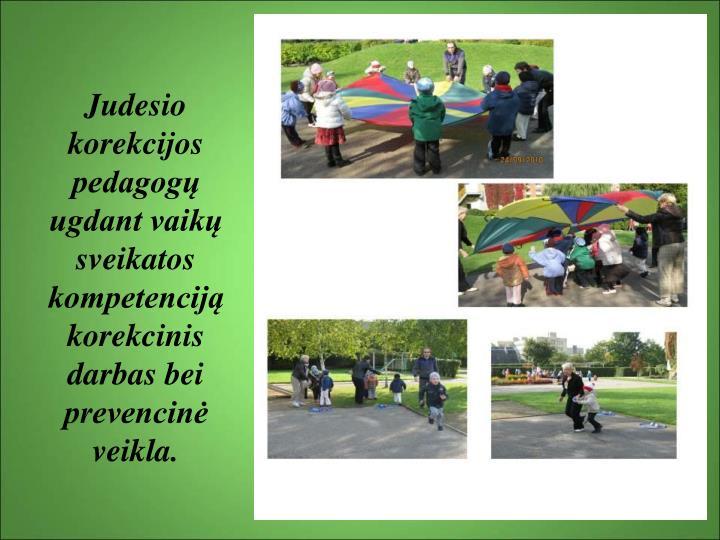 Judesio korekcijos pedagogų  ugdant vaikų sveikatos kompetenciją korekcinis darbas bei  prevencinė veikla.