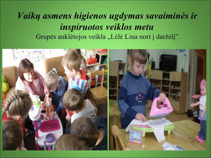 Vaikų asmens higienos ugdymas savaiminės ir inspiruotos veiklos metu
