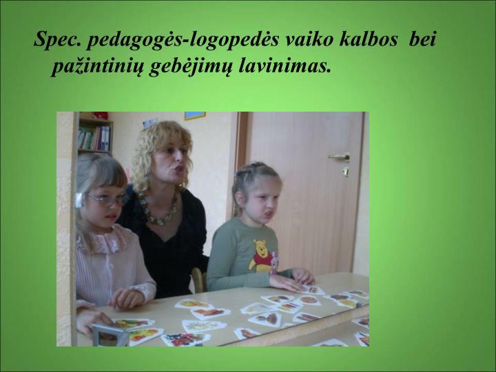 Spec. pedagogės-logopedės vaiko kalbos  bei pažintinių gebėjimų lavinimas.