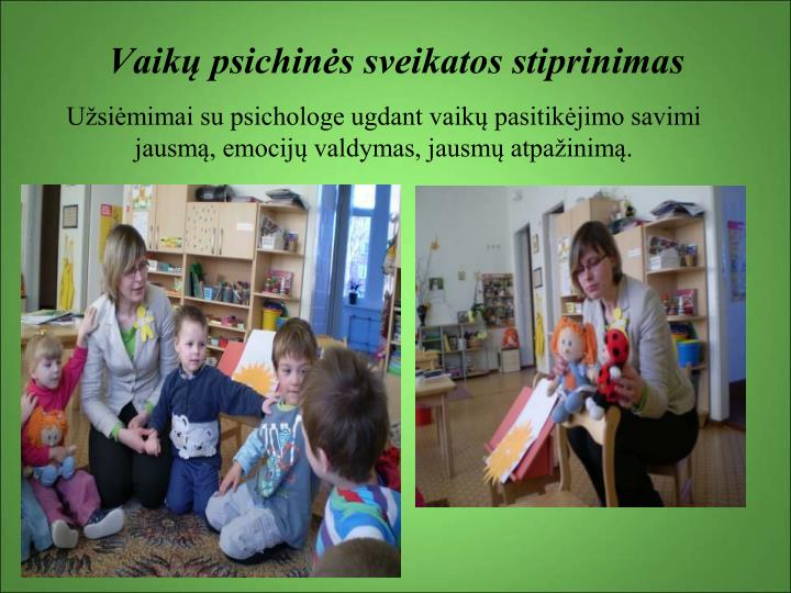 Užsiėmimai su psichologe ugdant vaikų pasitikėjimo savimi jausmą, emocijų valdymas, jausmų atpažinimą.