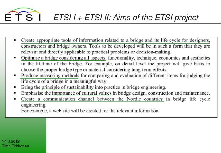 ETSI I + ETSI II: Aims of the ETSI project