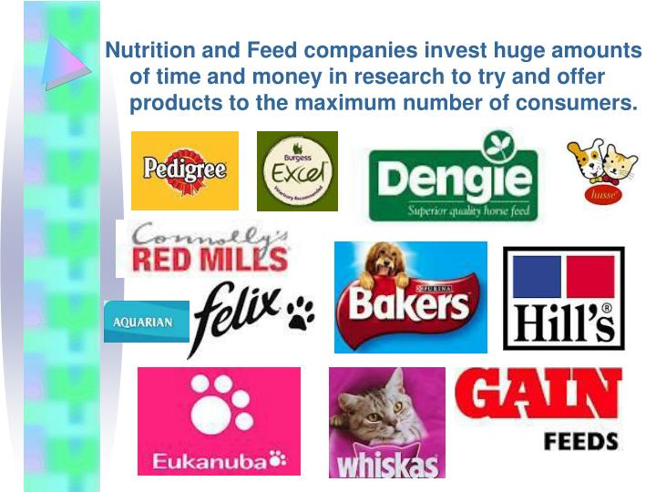 Nutrition and Feed companies invest huge amounts of time and money in research to try and offer products to the maximum number of consumers.