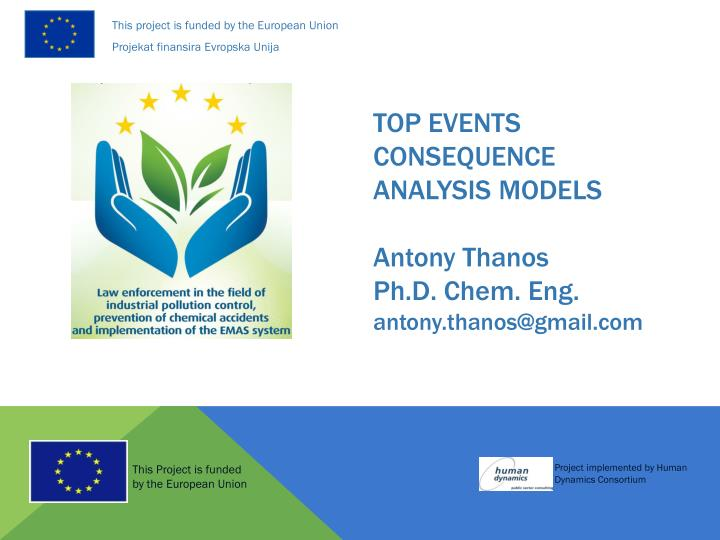 Top events consequence analysis models antony thanos ph d chem eng antony thanos@gmail com