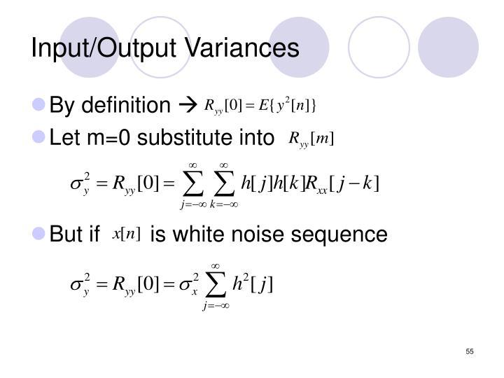 Input/Output Variances