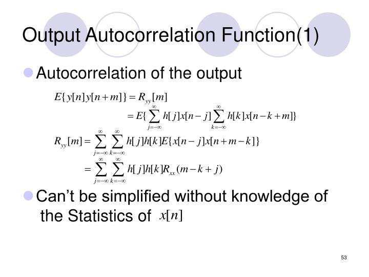 Output Autocorrelation Function(1)