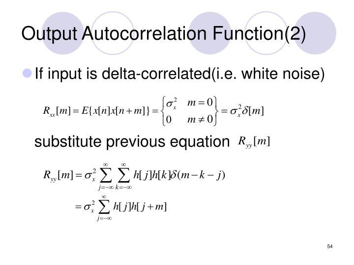 Output Autocorrelation Function(2)