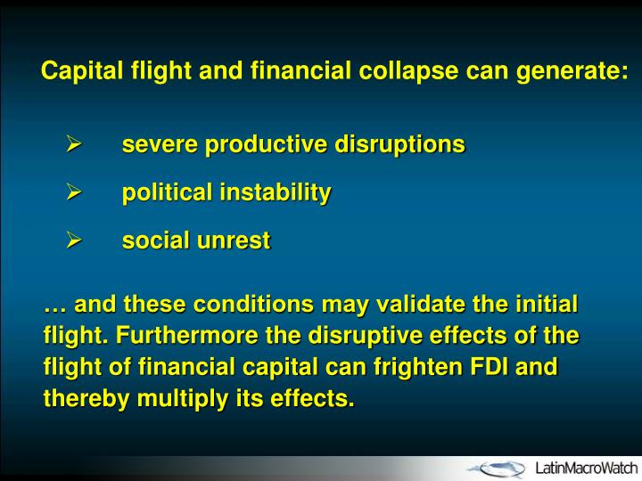 Capital flight and financial collapse can generate: