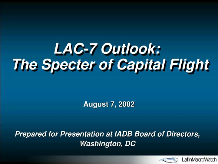 LAC-7 Outlook:                   The Specter of Capital Flight