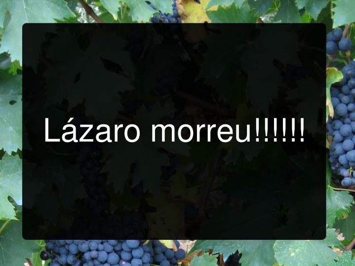 Lázaro morreu!!!!!!
