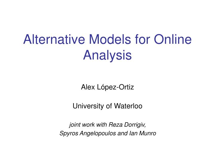 Alternative models for online analysis