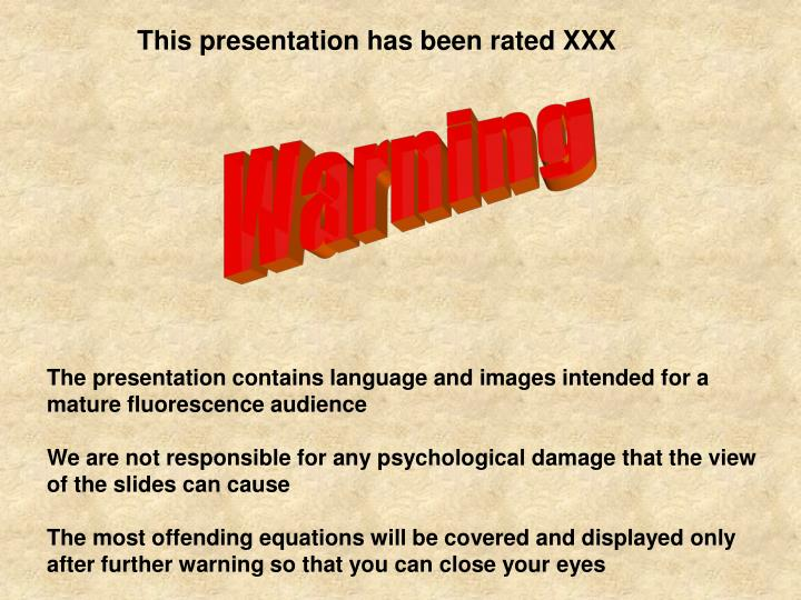 This presentation has been rated XXX