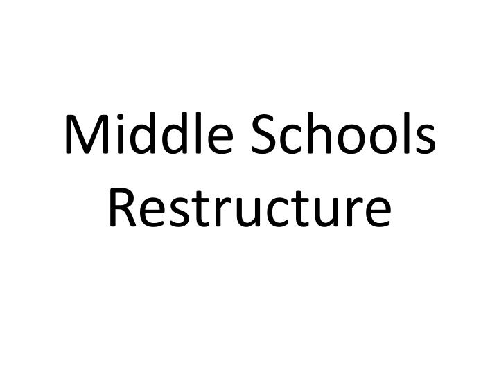 Middle Schools Restructure