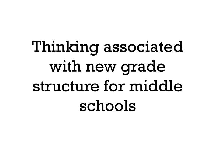 Thinking associated with new grade structure for middle schools