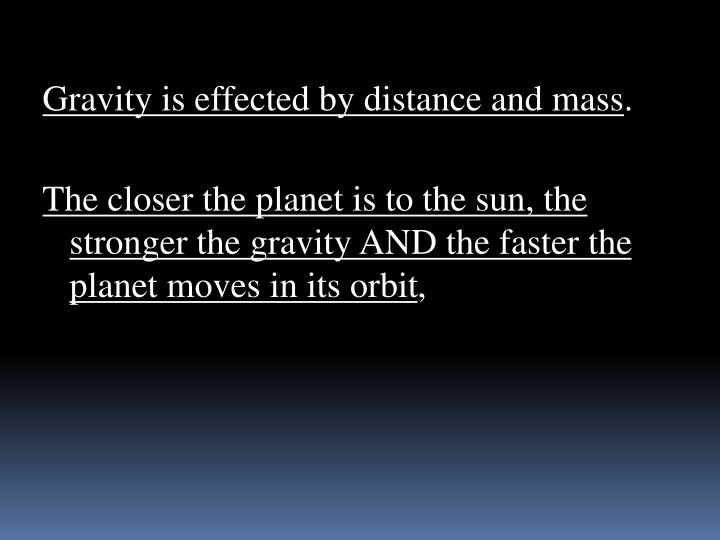 Gravity is effected by distance and mass